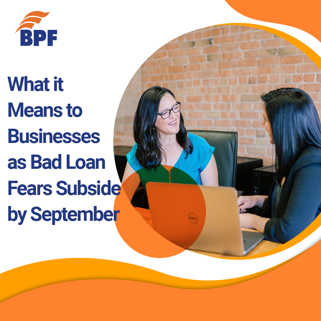 What it Means to Businesses as Bad Loan Fears Subside by September 2021